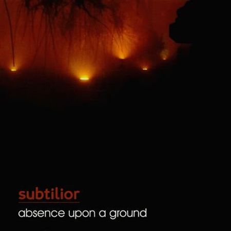 Subtilior - Absence Upon A Ground (2012) FLAC