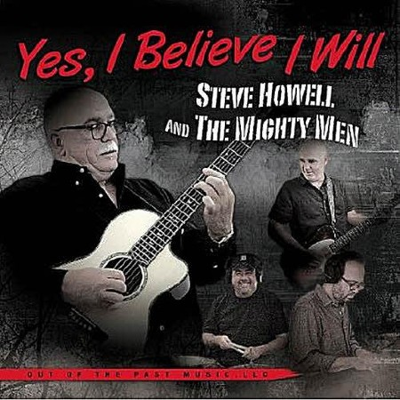 Steve Howell & The Mighty Men  - Yes, I Believe I Will  (2013)