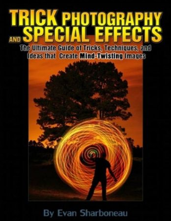 Trick Photography and Special Effects by Evan Sharboneau, 2nd Edition