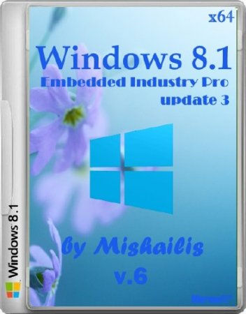 Windows Embedded 8.1 Industry Pro update 3 by Mishailis v.6 (x64/2015/RUS)
